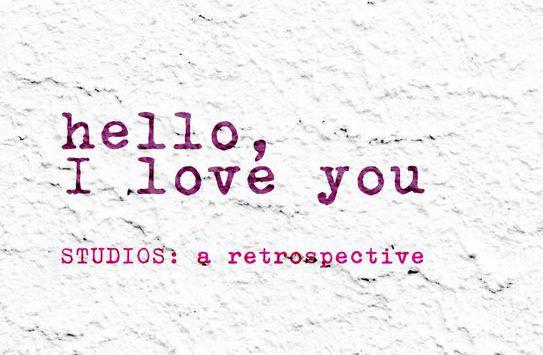 Hello, I Love You | STUDIOS: a retrospective